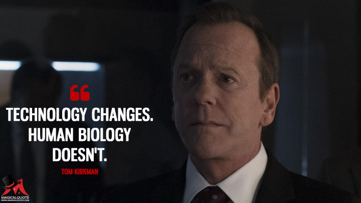 Technology changes. Human biology doesn't. - Tom Kirkman (Designated Survivor Quotes)
