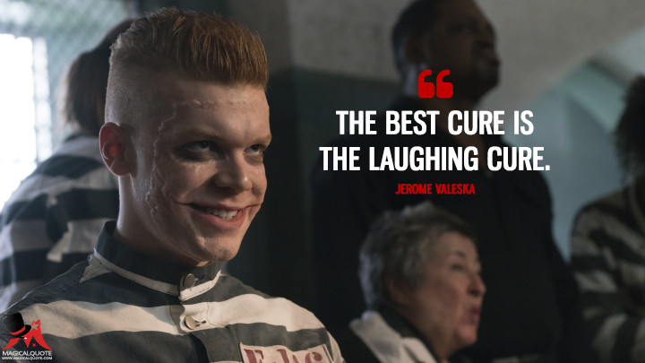 The best cure is the laughing cure. - Jerome Valeska (Gotham Quotes)