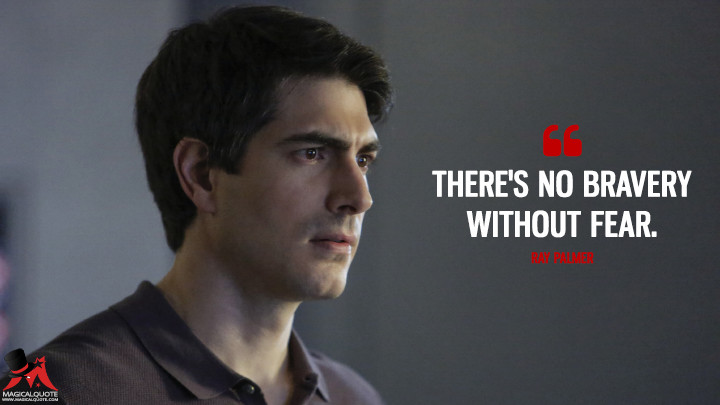 There's no bravery without fear. - Ray Palmer (Legends of Tomorrow Quotes)