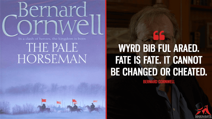 Wyrd bib ful araed. Fate is fate. It cannot be changed or cheated. - Bernard Cornwell (The Pale Horseman Quotes)