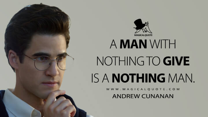 A man with nothing to give is a nothing man. - Andrew Cunanan (American Crime Story Quotes)