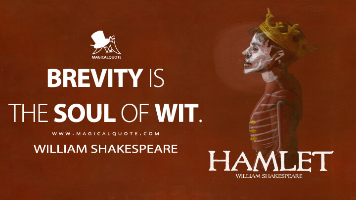Brevity is the soul of wit. - William Shakespeare (Hamlet Quotes)