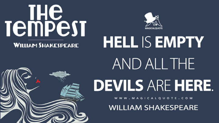 Hell is empty and all the devils are here. - William Shakespeare (The Tempest Quotes)