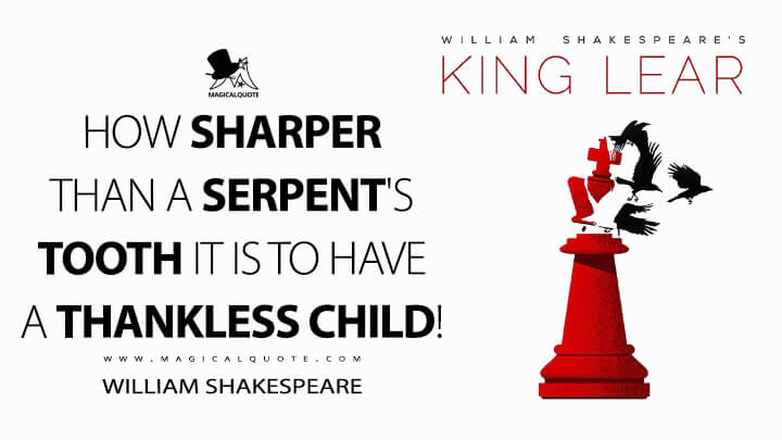 How sharper than a serpent's tooth it is to have a thankless child! - William Shakespeare (King Lear Quotes)