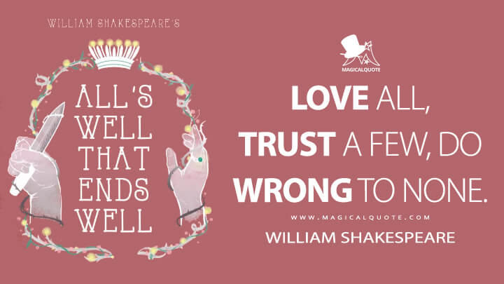 Love all, trust a few, do wrong to none. - William Shakespeare (All's Well That Ends Well Quotes)