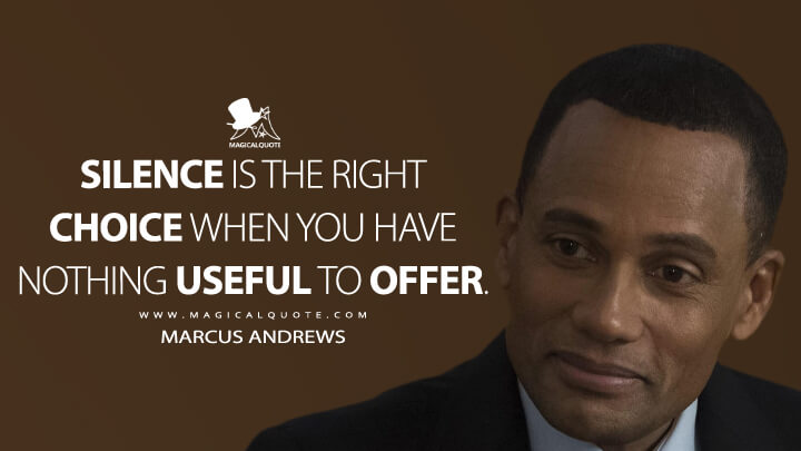 Silence is the right choice when you have nothing useful to offer. - Marcus Andrews (The Good Doctor Quotes)