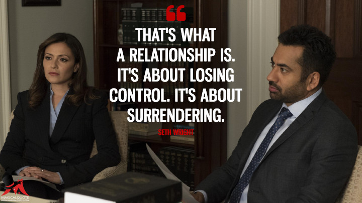 That's what a relationship is. It's about losing control. It's about surrendering. - Seth Wright (Designated Survivor Quotes)