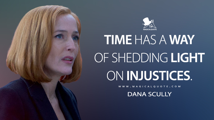 Time has a way of shedding light on injustices. - Dana Scully (The X-Files Quotes)
