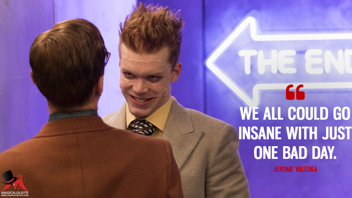 We all could go insane with just one bad day. - Jerome Valeska (Gotham Quotes)