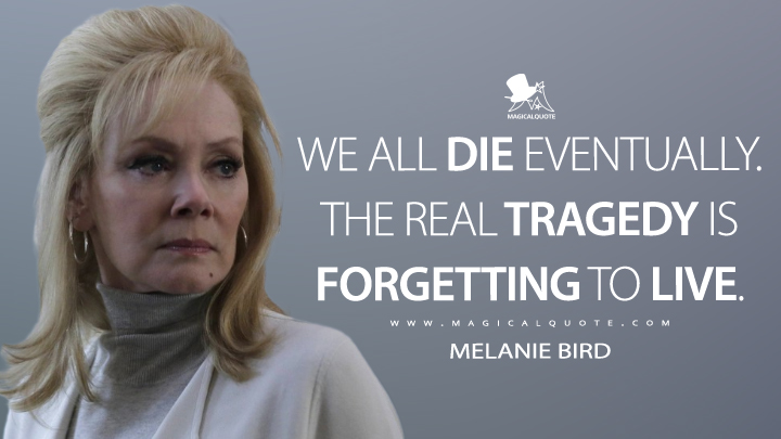 We all die eventually. The real tragedy is forgetting to live. - Melanie Bird (Legion Quotes)