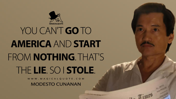You can't go to America and start from nothing. That's the lie. So I stole. - Modesto Cunanan (American Crime Story Quotes)