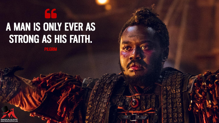 A man is only ever as strong as his faith. - Pilgrim (Into the Badlands Quotes)
