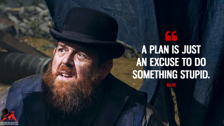 A plan is just an excuse to do something stupid. - Bajie (Into the Badlands Quotes)