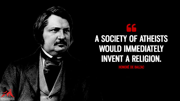 A society of atheists would immediately invent a religion. - Honoré de Balzac (Le catéchisme social Quotes)