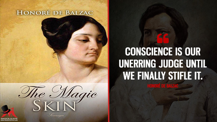 Conscience is our unerring judge until we finally stifle it. - Honoré de Balzac (The Magic Skin Quotes)