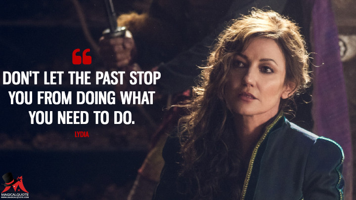 Don't let the past stop you from doing what you need to do. - Lydia (Into the Badlands Quotes)