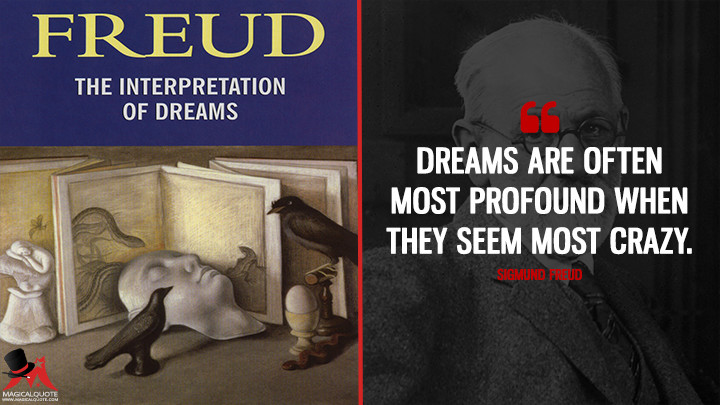 Dreams are often most profound when they seem most crazy. - Sigmund Freud (The Interpretation Of Dreams Quotes)
