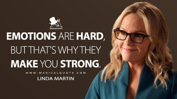 Emotions are hard, but that's why they make you strong. - Linda Martin (Lucifer Quotes)