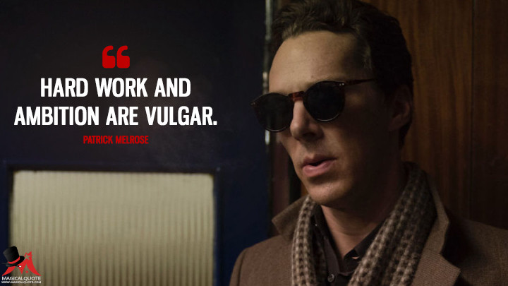Hard work and ambition are vulgar. - Patrick Melrose (Patrick Melrose Quotes)