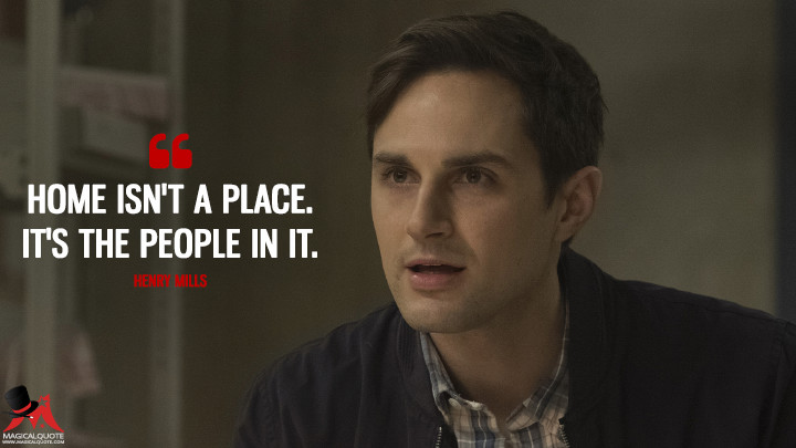Home isn't a place. It's the people in it. - Henry Mills (Once Upon a Time Quotes)