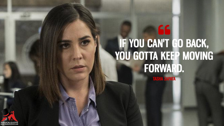 If you can't go back, you gotta keep moving forward. - Tasha Zapata (Blindspot Quotes)