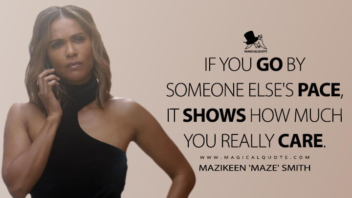 If you go by someone else's pace, it shows how much you really care. - Mazikeen 'Maze' Smith (Lucifer Quotes)