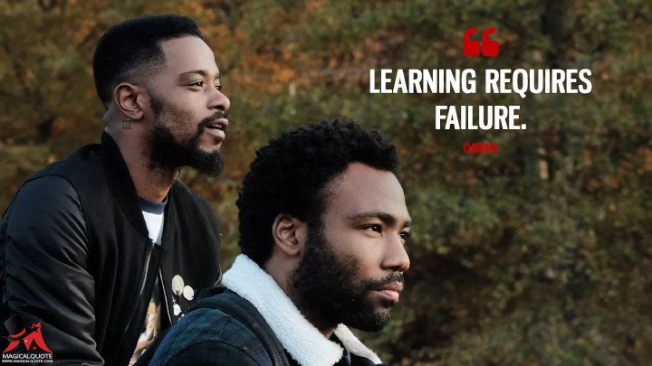 Learning requires failure. - Darius (Atlanta Quotes)