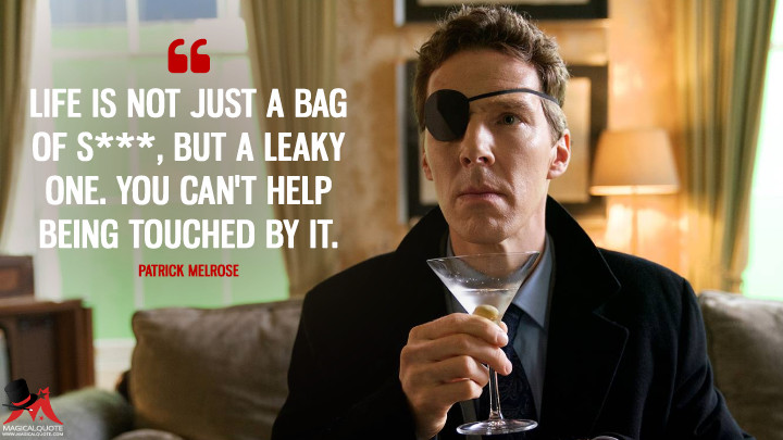 Life is not just a bag of s***, but a leaky one. You can't help being touched by it. - Patrick Melrose (Patrick Melrose Quotes)