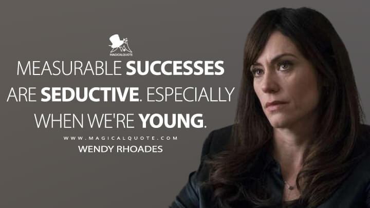 Measurable successes are seductive. Especially when we're young. - Wendy Rhoades (Billions Quotes)