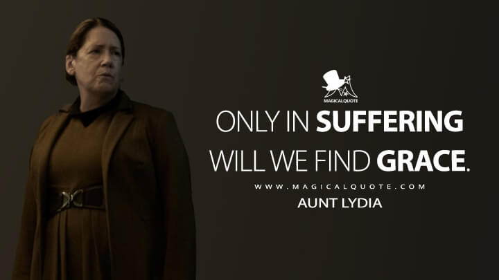 Only in suffering will we find grace. - Aunt Lydia (The Handmaid's Tale Quotes)