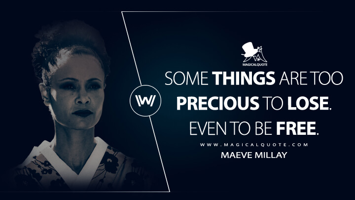 Some things are too precious to lose. Even to be free. - Maeve Millay (Westworld Quotes)