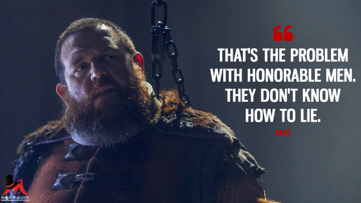 That's the problem with honorable men. They don't know how to lie. - Bajie (Into the Badlands Quotes)
