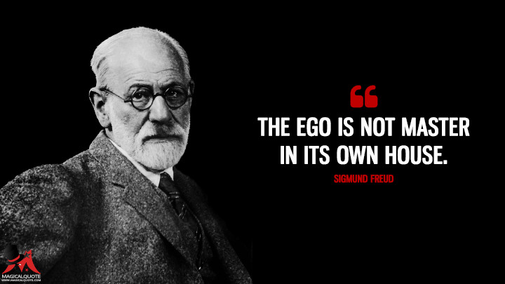 The ego is not master in its own house. - Sigmund Freud (A Difficulty In The Path Of Psycho-Analysis Quotes)