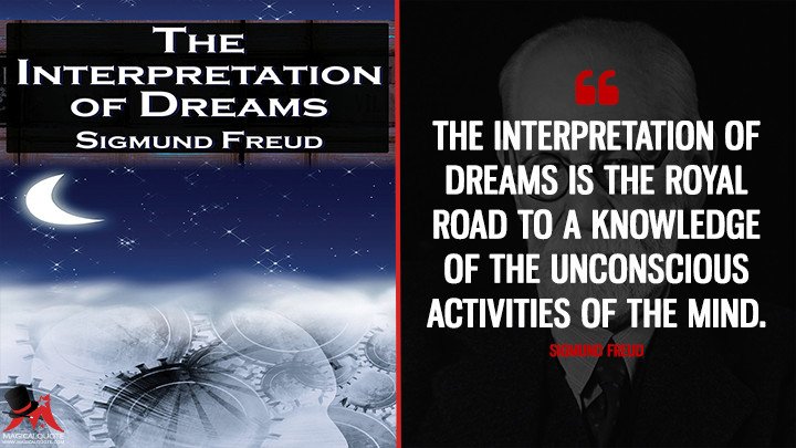 The interpretation of dreams is the royal road to a knowledge of the unconscious activities of the mind. - Sigmund Freud (The Interpretation Of Dreams Quotes)