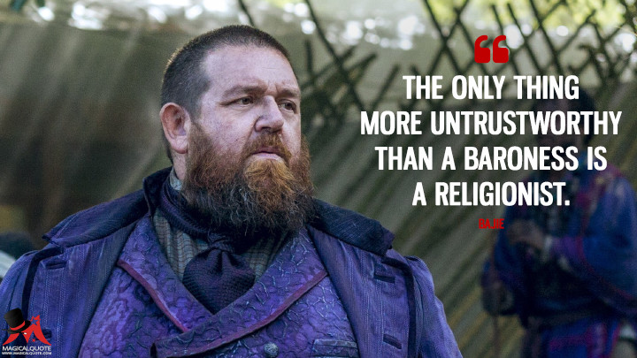 The only thing more untrustworthy than a Baroness is a religionist. - Bajie (Into the Badlands Quotes)