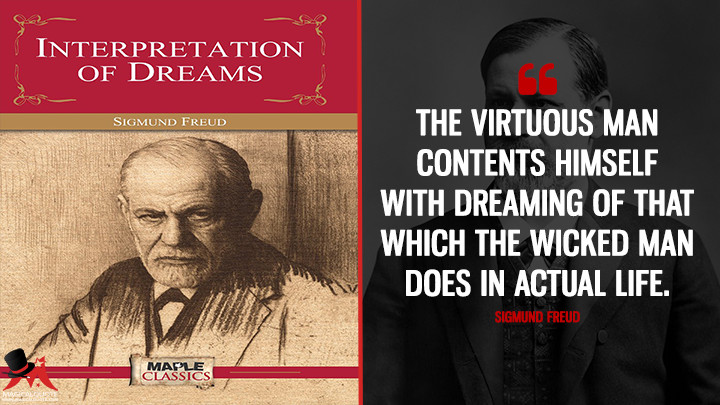 The virtuous man contents himself with dreaming of that which the wicked man does in actual life. - Sigmund Freud (The Interpretation Of Dreams Quotes)