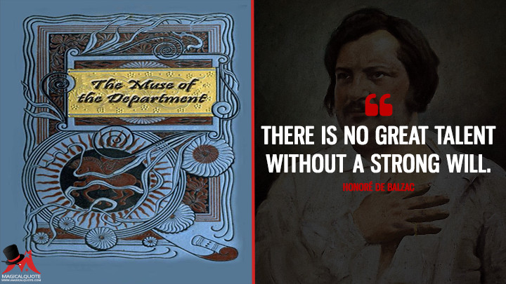 There is no great talent without a strong will. - Honoré de Balzac (The Muse of the Department Quotes)