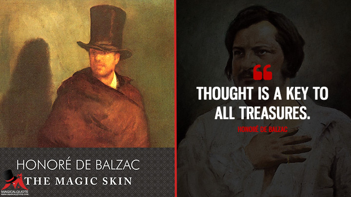Thought is a key to all treasures. - Honoré de Balzac (The Magic Skin Quotes)