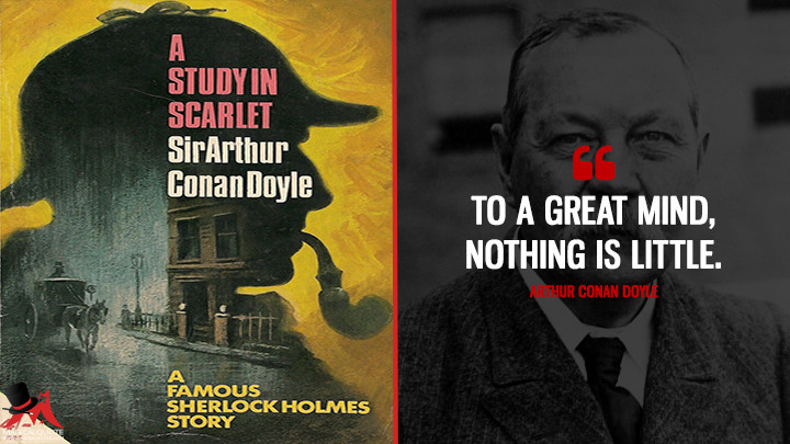 To a great mind, nothing is little. - Arthur Conan Doyle (A Study in Scarlet Quotes)