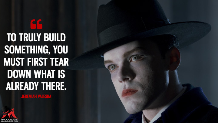 To truly build something, you must first tear down what is already there. - Jeremiah Valeska (Gotham Quotes)