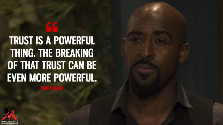Trust is a powerful thing. The breaking of that trust can be even more powerful. - Baron Samdi (Once Upon a Time Quotes)