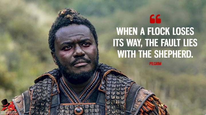 When a flock loses its way, the fault lies with the shepherd. - Pilgrim (Into the Badlands Quotes)