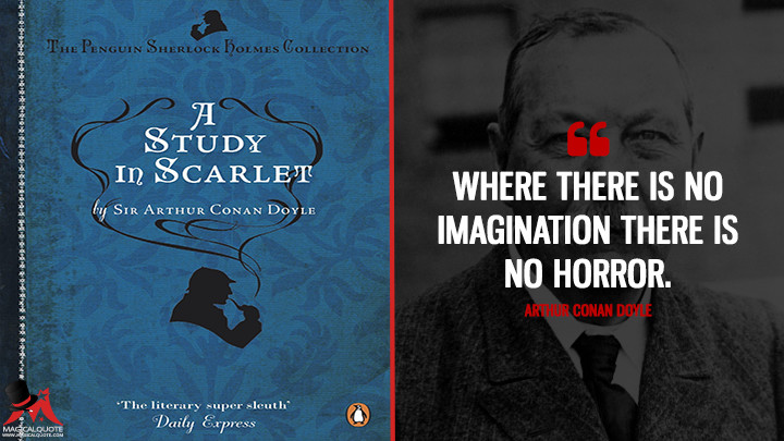 Where there is no imagination there is no horror. - Arthur Conan Doyle (A Study in Scarlet Quotes)