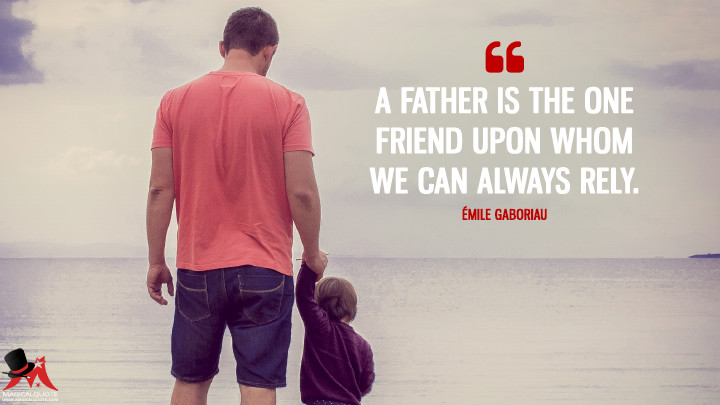 A father is the one friend upon whom we can always rely. - Émile Gaboriau (Father's Day Quotes)