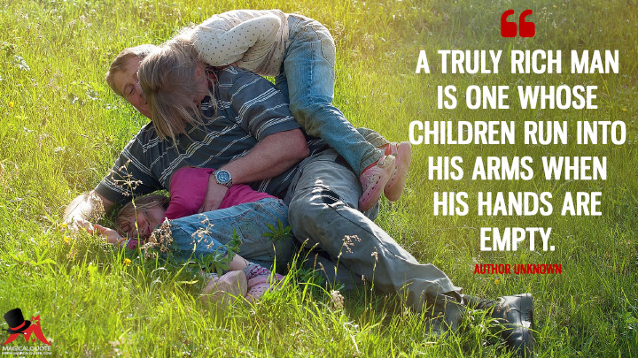 A truly rich man is one whose children run into his arms when his hands are empty. - Author Unknown (Father's Day Quotes)