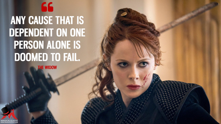 Any cause that is dependent on one person alone is doomed to fail. - The Widow (Into the Badlands Quotes)