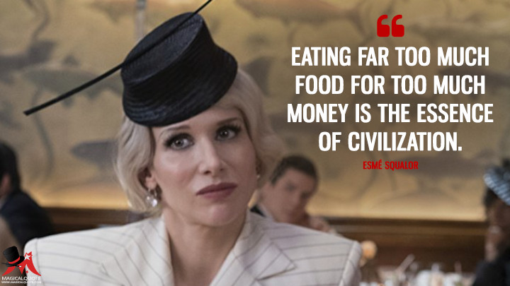 Eating far too much food for too much money is the essence of civilization. - Esmé Squalor (A Series of Unfortunate Events Quotes)