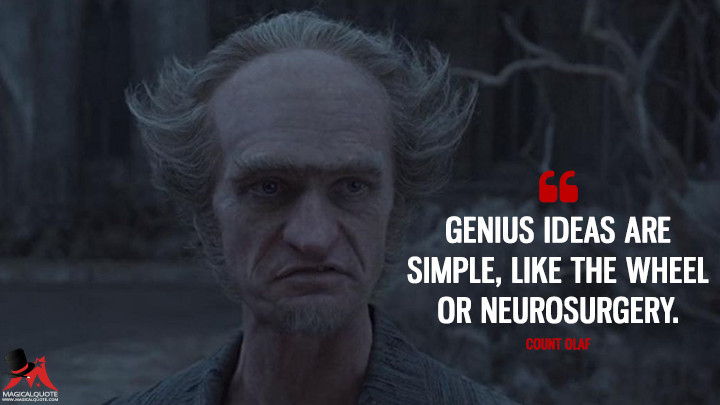 Genius ideas are simple, like the wheel or neurosurgery. - Count Olaf (A Series of Unfortunate Events Quotes)