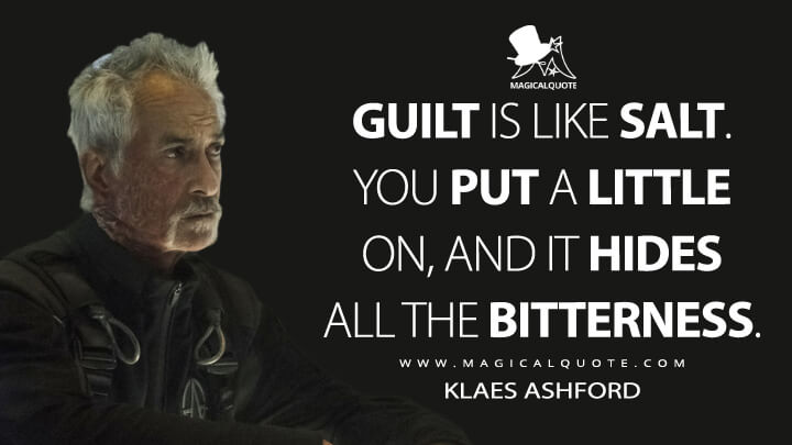 Guilt is like salt. You put a little on, and it hides all the bitterness. - Klaes Ashford (The Expanse Quotes)