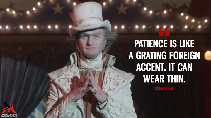 Patience is like a grating foreign accent. It can wear thin. - Count Olaf (A Series of Unfortunate Events Quotes)